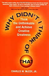 Why Didn't I Think of That?: Think the Unthinkable and Achieve Creative Greatness