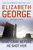 Front cover for the book What Came Before He Shot Her by Elizabeth George