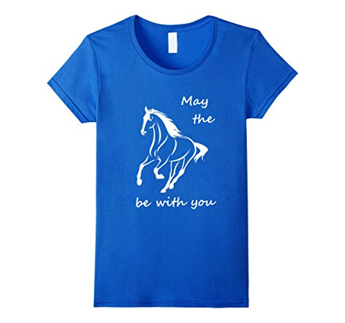 Women's May the Horse be with you Inspirational Quote T-Shirt Large Royal Blue