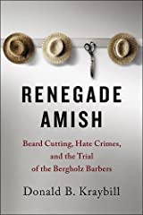 Renegade Amish: Beard Cutting, Hate Crimes, and the Trial of the Bergholz Barbers Paperback