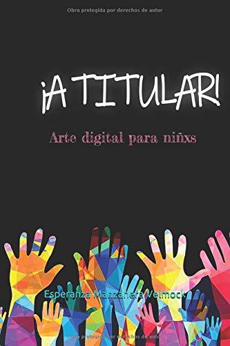 ¡A titular! Arte digital para niñxs  [Velmock, Esperanza Manzanera] (Tapa Blanda)