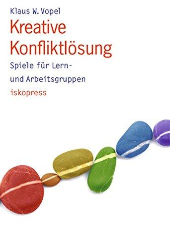 Kreative Konfliktlösung: Spiele für Lern- und Arbeitsgruppen Taschenbuch – 2011 Klaus W Vopel iskopress 3894030984 Führungskraft