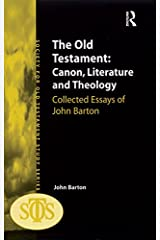 The Old Testament: Canon, Literature and Theology: Collected Essays of John Barton (Society for Old Testament Study Monographs) Kindle Edition