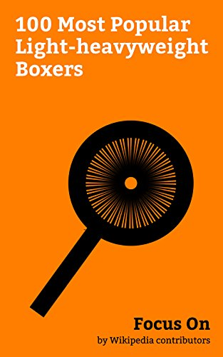 Heavyweight Boxers - Focus On: 100 Most Popular Light-heavyweight Boxers: Laila Ali, James J. Braddock, Leon Spinks, Vincent Gigante, Archie Moore, Bob Fitzsimmons, Darnell ... Lytle, Harry Greb, John Henry Lewis, etc.