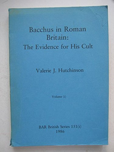 Bacchus in Roman Britain: The Evidence for his Cult (BAR British Series)