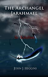 In Rebellion (Archangel Jarahmael and the War to Conquer Heaven, Book II)