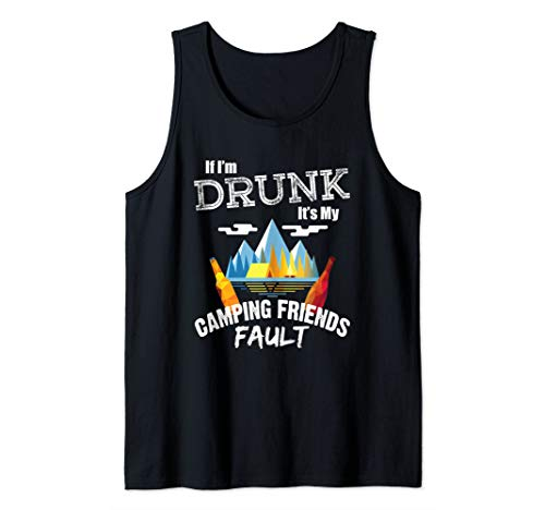 If I'm Drunk It's My Camping Friends Fault Drinking Camper Tank Top