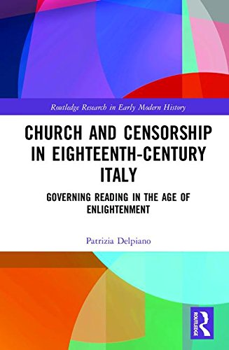 Church and Censorship in Eighteenth-Century Italy: Governing Reading in the Age of Enlightenment (Routledge Research in Early Modern History)