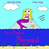 img - for I'm a Magical Mermaid: Rhyming, picture book about Mermaids / bedtime reading / dressing up (Playing Dressing Up Picture Books) book / textbook / text book