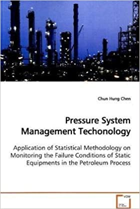 Book Pressure System Management Techonology: Application of Statistical Methodology on Monitoring the Failure Conditions of Static Equipments in the Petroleum Process by Chen, Chun Hung (2009)