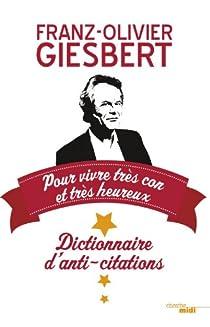 Dictionnaire d'anti-citations pour vivre très con et très heureux par Giesbert