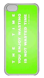 Customized iphone 5C PC Transparent Case - Time You Enjoy Wasting Is Not Wasted Time Quote Green Personalized Cover