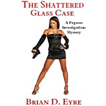 The Shattered Glass Case: A Pegasus Investigations Mystery (The Pegasus Investigations Mysteries Book 5)