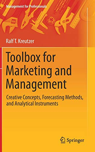 (Toolbox for Marketing and Management: Creative Concepts, Forecasting Methods, and Analytical Instruments (Management for Professionals))