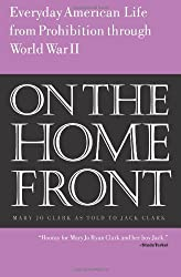 On the Home Front: Everyday American Life from Prohibition to World War Two