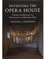 Inventing the Opera House: Theater Architecture in Renaissance and Baroque Italy
