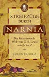 Streifzüge durch Narnia: Die faszinierende Welt von C.S. Lewis von A bis Z