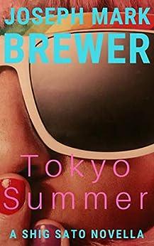 Tokyo Summer: A Shig Sato Mystery Novella (Shig Sato Mysteries) by [Brewer, Joseph Mark]
