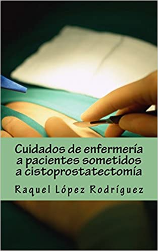 Cuidados De Enfermería A Pacientes Sometidos A Cistoprostatectomía por Raquel López Rodríguez epub