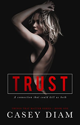 Trust (Things That Matter Series Book 1) by [Diam, Casey]