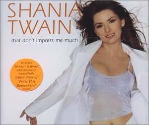 Shania Twain That Don T Impress Me Much Amazon Com Music