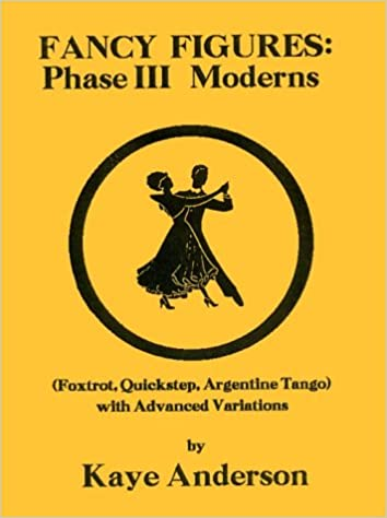 Fancy Figures: Phase III Moderns (FOXTROT, QUICKSTEP, ARGENTINE TANGO WITH ADVANCED VARIATIONS)
