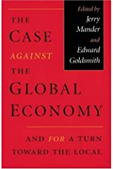 Case Against the Global Economy And For a Turn Toward the Local by Jerry Mander (2-Sep-2002) Paperback