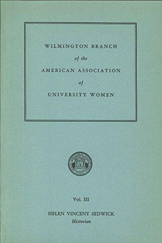 HISTORY OF THE WILMINGTON BRANCH, AMERICAN ASSOCIATION OF UNIVERSITY WOMEN, VOL. III.