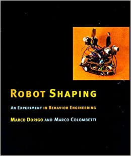 Robot Shaping An Experiment In Behavior Engineering Intelligent