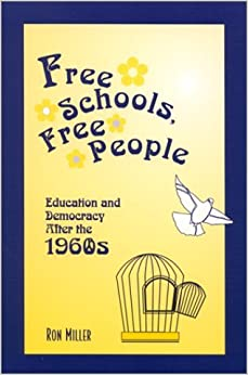 By Ron Miller - Free Schools, Free People: Education and Democracy after the 1960s: 1st (first) Edition