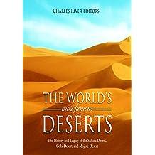The World's Most Famous Deserts: The History and Legacy of the Sahara Desert, Gobi Desert, and Mojave Desert