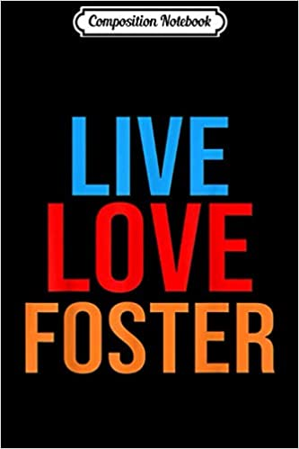 Composition Notebook: Live Love Foster Parent Gifts for Adoption Journal/Notebook Blank Lined Ruled 6x9 100 Pages