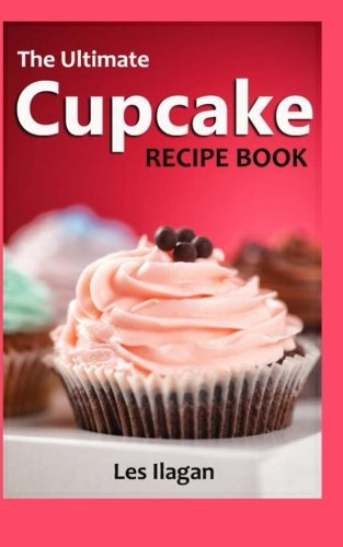 The Ultimate CUPCAKE RECIPE BOOK: 50 Delightful Cupcake Recipes for Beginners ()