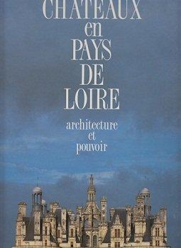 Chateaux En Pays De Loire: Architecture Et Pouvoir