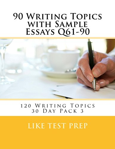 Download 90 Writing Topics with Sample Essays Q61-90 (120 Writing Topics 30 Day Pack) Pdf