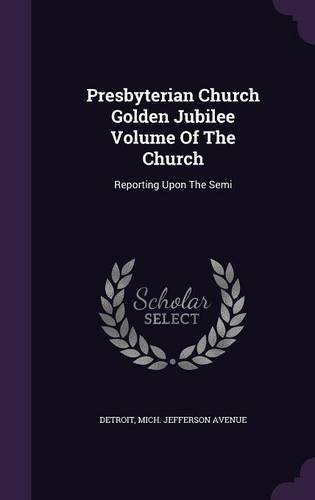 Presbyterian Church Golden Jubilee Volume of the Church: Reporting Upon the Semi pdf epub