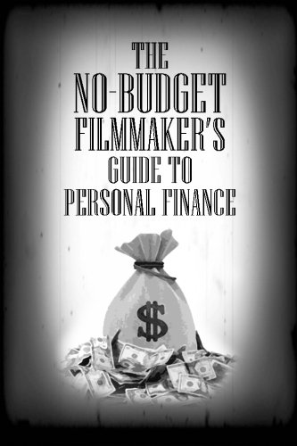 Download The No-Budget Filmmaker's Guide to Personal Finance: A Collection of Tips and Tricks for the No-Budget Filmmaker PDF