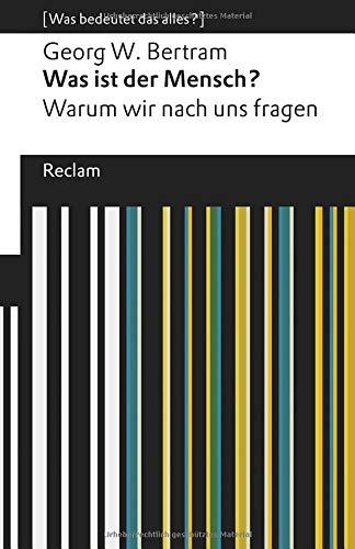 Was ist der Mensch?: Warum wir nach uns fragen. [Was bedeutet das alles?] (Reclams Universal-Bibliothek) Taschenbuch – 28. September 2018 Georg W. Bertram Philipp jun. GmbH Verlag