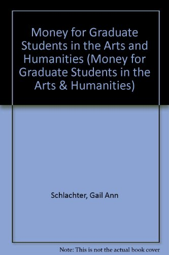 Money for Graduate Students in the Arts & Humanities, 2003-2005 (MONEY FOR GRADUATE STUDENTS IN THE ARTS AND HUMANITIES)