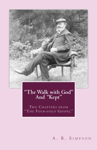 """Read Online """"The Walk with God"""" and """"Kept"""": Two Chapters from """"The Four-fold Gospel"""" ebook"""