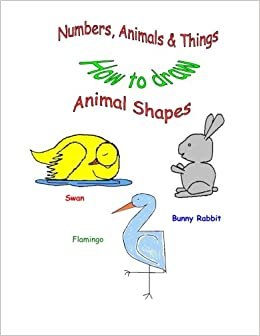 Numbers Animals Things How To Draw Animal Shapes Cheryl Powe