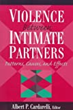Violence Between Intimate Partners : Patterns, Causes, and Effects, Cardarelli, Albert P., 0023192135