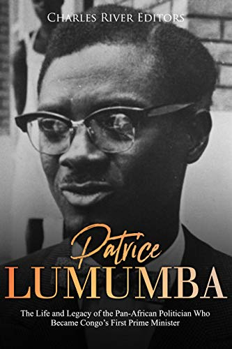 Patrice Lumumba: The Life and Legacy of the Pan-African Politician Who Became Congo's First Prime Minister (English Edition) por [Charles River Editors]