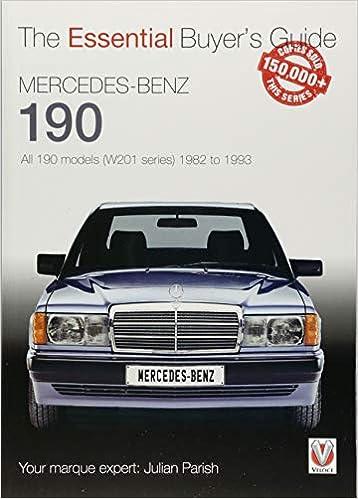Mercedes Benz 190 All 190 Models W201 Series 1982 To 1993 Essential Buyer S Guide The Essential Buyer S Guide Amazon Co Uk Julian Parish 9781845849276 Books