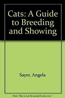 Cats: A Guide to Breeding and Showing by Angela Sayer (1983-07-03)