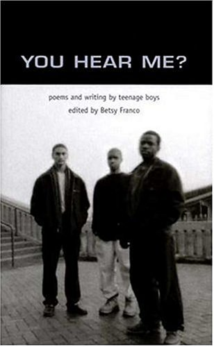 You Hear Me: Poems and Writing by Teenage Boys