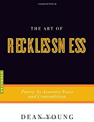 The Art of Recklessness: Poetry as Assertive Force and Contradiction