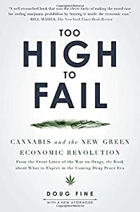 Too High to Fail: Cannabis and the New Green Economic Revolution by Doug Fine (2013-07-02)