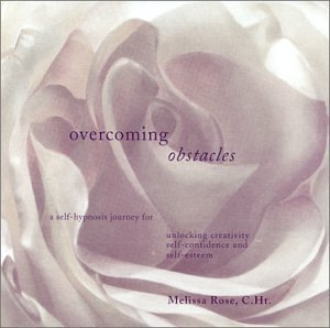 Overcoming Obstacles: A Self-Hypnosis Journey for Unlocking Creativity, Self-Confidence and Self-Esteem by Melissa Rose