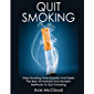 Quit Smoking: Stop Smoking Now Quickly And Easily: The Best All Natural And Modern Methods To Quit Smoking (Quit Smoking Now Quickly & Easily So You Can ... Nicotine Addiction Once & For All Book 1)